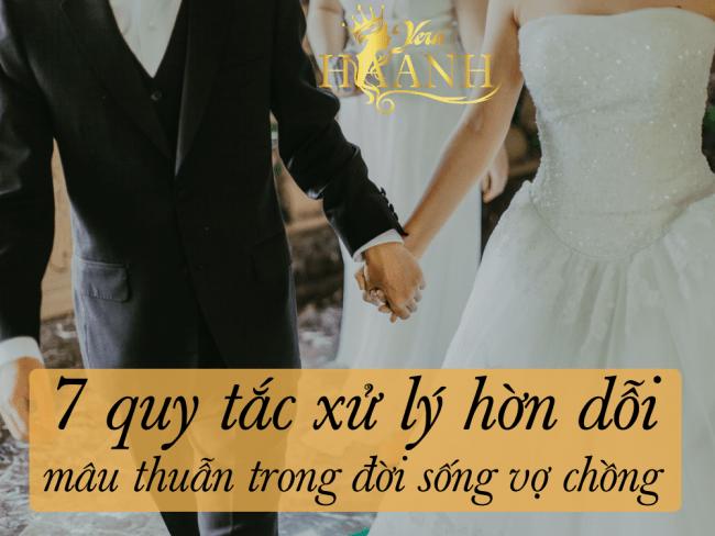 7 quy tắc xử lý hờn dỗi, mâu thuẫn trong đời sống vợ chồng